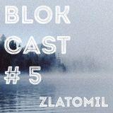 BLOKCAST #5 - Zlatomil (12/2015)