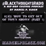"#BlackThoughtsRadio Podcast S2:E5 ""How to Get Out of Town Shows (Part 1)"" By Marcel P. Black"