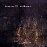 Renascence 008 |Acid Remains