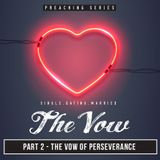 The Vow | Part 2 - The Vow of Perseverance By Steve Wimble