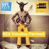 Le Bruit Du Monde #26 - 16/06/2018 - Vaudou Partout