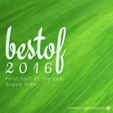 Best of 2016 - Bravo side -The first half of the year-