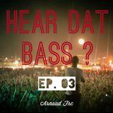 HEAR DAT BASS EP. 03