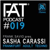FAT Podcast - Episode #019 | with Frank Savio & Sasha Carassi (Phobiq, Drumcode)