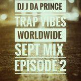 Trap Vibes Worldwide Sept 2018 DJ J da Prince Mix Episode 2