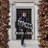 MACCO ● RUDE ● // EPISODE 006