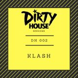 Dirty House Sessions 002 - KLASH