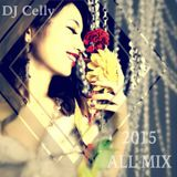 2015 All Mix -DJ Celly-