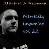 DJ Future Underground - Mentally Imported vol 22