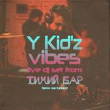Y Kid'z Vibes (Live DJ set from Tihiy Bar (23.07.2016)