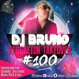 DJ Bruno - Reggaeton Takeover #100