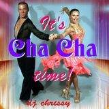 It`s Cha Cha Time!!