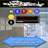METRO MIX 012 - JUKE / CHICAGO FOOTWORK MUSIC PART 2
