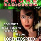 LORENZOSPEED* presents AMORE Radio Show # 738 Domenica 23 Settembre 2018