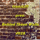 tranzLift - Behind These Walls #018