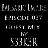 Barbaric Empire 037 (Guest Mix By S33K3R)
