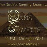 The Soulful Sunday Shutdown : Show 26 with Paris Cesvette on www.Housefm.net