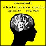Whole Brain Radio - Episode 67 - 06-21-2015