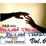 Pillow Talk,Pillow Think Vol.6 mixed by DJ Tanasan from I have control.Keyshia ,Janet ,August Alsina