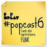 #PopCast 6 Funk Diis Synthsters: Funk