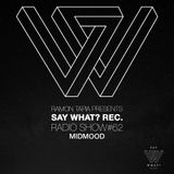 Say What? Recordings Show 062 with Midmood