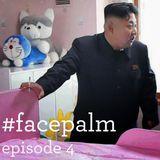#Facepalm - Episode 4