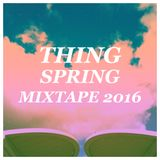Thing - Spring Mixtape 2016