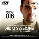 AIDM SESSIONS Episode 018 Ft. DJ KAVISH