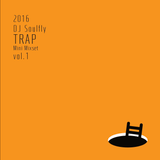 2016 DJ Soulfly Trap Mini Mixset vol.1