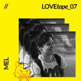 MEL // LOVEtape 07