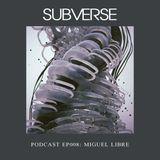 SUBVERSE PODCAST EP.008- MIGUEL LIBRE [05.21.16]
