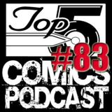Top 5 Comics Podcast Episode 83 - Season 4
