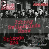 The Johnny Switchblade Show #224