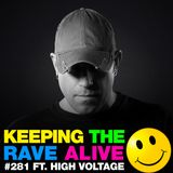 Keeping The Rave Alive Episode 281 featuring High Voltage