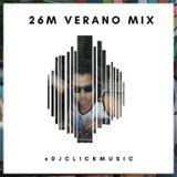 @DjClickMusic - 26M Verano Mix 2018