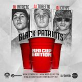 DJ Toretto & DJ Intacto Present´s BLACK Patriots #Red Cup Edition# with DJ Crypt