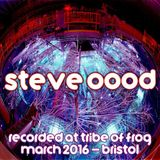 Steve OOOD - Recorded at Tribe of Frog March 2016