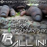 @Hooker, Alekay, Mr Murphy - Monkey Tennis Group Mix 'ALL IN!' (Live Continuous Mix)