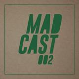 MADCAST 002