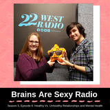 Brains Are Sexy S5 E6 : Healthy Vs. Unhealthy Relationships and Mental Health