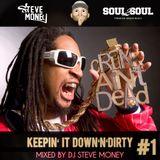 KEEPIN' IT DOWN'N'DIRTY #1 by DJ Steve Money