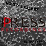 Adrival Gomez Press Recordings El Trastero June'18