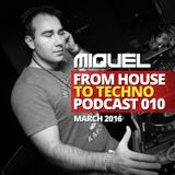 Miquel - From House To Techno Podcast 010 (March 2016)
