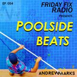 Andrew Marks: Poolside Beats Friday Fix 054