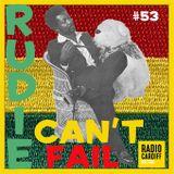 Rudie Can't Fail - Radio Cardiff Show #53 (20-08-2018)