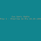 Evo Sonic Radio  Mike S Mikelike Im Mix 04.09.1999