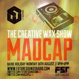 The Creative Wax Show Hosted By Madcap - 26-08-19
