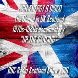 "HIGH ENERGY & DISCO Scene in UK SCOTLAND 1970s-1980s ""Up the Dancing"" RADIO DOCUMENTARY Xmas 2016"