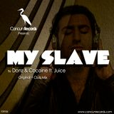 DJ Donz & Cocaine ft. Juice - My Slave (Cocaine Club mix)