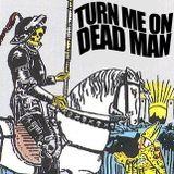 Turn Me On, Dead Man - December 2019